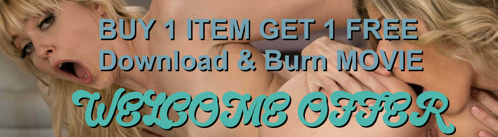 BUY 1 ITEM GET 1 FREE Download & Burn MOVIE WELCOME OFFER